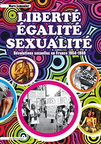 Libert, Egalit, Sexualit. Rvolutions sexuelles en France 1954-1986