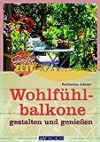 Wohlfühlbalkone: gestalten und genießen (Gartenzeit)