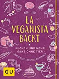 : La Veganista backt: Kuchen und mehr ganz ohne Tier – Leckere Rezepte von süß bis herzhaft