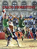 Calcio fiorentino. History, art and memoirs of the historical game. From its origins to the present day. Ediz. inglese