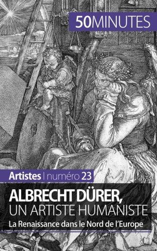 Albrecht Drer, un artiste humaniste: La Renaissance dans le Nord de l'Europe