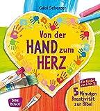 Von der Hand zum Herz - 5 Minuten Kreativität zur Bibel für Kinder von 6-12. Für Religionsunterricht, Grundschule und Gemeinde (Kinder, Kunst und Kreativität)
