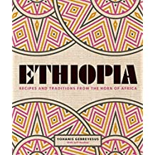 Ethiopia: Recipes and traditions from the horn of Africa (English Edition)
