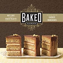Baked Elements: The Importance of Being Baked in 10 Favorite Ingredients by Matt Lewis (1-Sep-2012) Hardcover