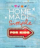 Home Made Simple for Kids: 100 simple, stylish projects to make with and for your kids