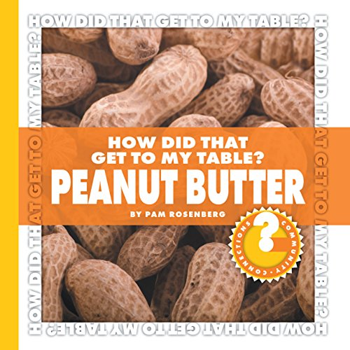 How Did That Get to My Table? Peanut Butter (Community Connections: How Did That Get to My Table?) (English Edition) (Nutty Peanut Butter)