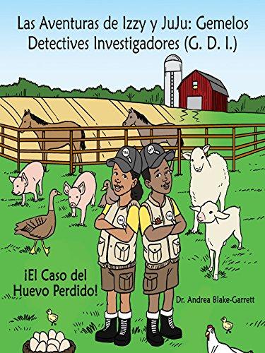 Las Aventuras De Izzy Y Juju: Gemelos Detectives Investigadores (G. D. I.): ¡El Caso Del Huevo Perdido! por Dr. Andrea Blake-Garrett