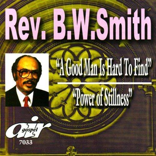 Good Man Is Hard to Find: Power of Stillness by Rev. B.W. Smith (2007-12-18) (Smith B W)
