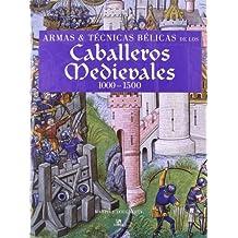 Armas y técnicas bélicas de los caballeros medievales 1000-1500/Weapons & Fighting Techniques of the Medieval Warrior 1000-1500AD