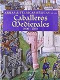 Armas y Técnicas Bélicas de los Caballeros Medievales 1000-1500: Weapons & Fighting Techniques of the Medieval Warrior 1000-1500 AD