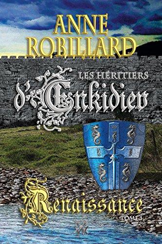 Les Héritiers d'Enkidiev 01 : Renaissance: Renaissance (Héritiers d'Enkidiev Les t. 1) par Anne Robillard