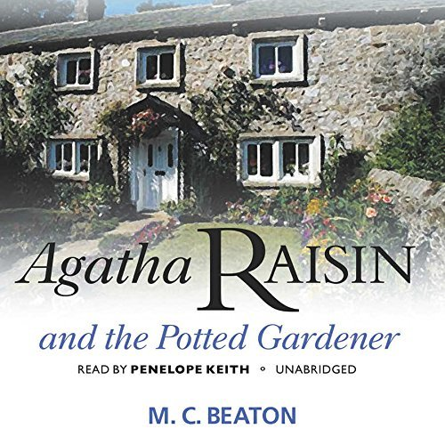Agatha Raisin and the Potted Gardener (Agatha Raisin Mysteries, Book 3) (Agatha Raisin Mysteries (Audio)) by M. C. Beaton (2016-01-01)