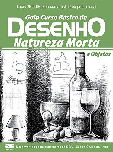 Guia Curso Básico de Desenho: Natureza Morta e Objetos Ed.01 (Portuguese Edition) por On line editora