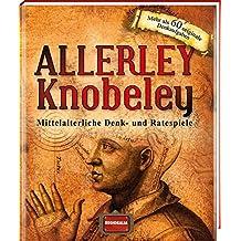 Allerley Knobeley: Mittelalterliche Denk- und Ratespiele