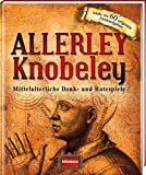 Allerley Knobeley: Mittelalterliche Denk- und Ratespiele -