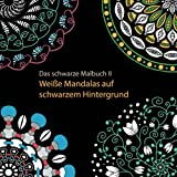 Das schwarze Malbuch  2 - Weiße Mandalas auf schwarzem Hintergrund: Ausmalbuch für Erwachsene