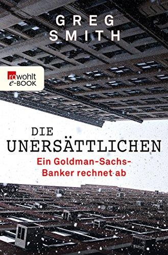 Die Unersättlichen: Ein Goldman-Sachs-Banker rechnet ab