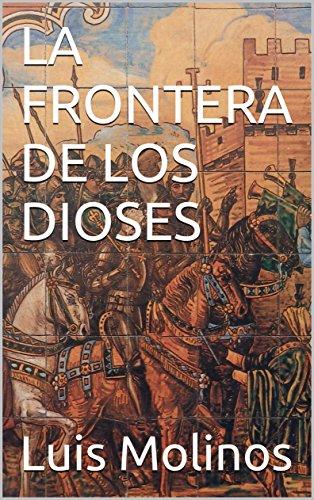 LA FRONTERA DE LOS DIOSES eBook: Molinos, Luis: Amazon.es: Tienda ...