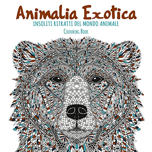 Animalia exotica. Insoliti ritratti del mondo animale. Colouring book. Ediz. illustrata
