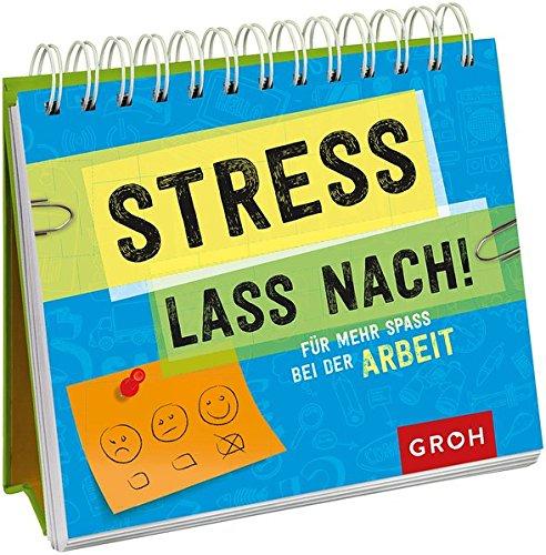 Stress lass nach: Für mehr Spaß bei der Arbeit. -