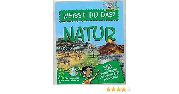 Weisst Du Das Natur 500 Kinderfragen Und Verbluffende Antworten Amazon De Bucher