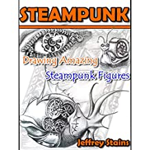 STEAMPUNK: Drawing Amazing Steampunk Figures! (Steampunk Drawing with Fun! Book 1) (English Edition)
