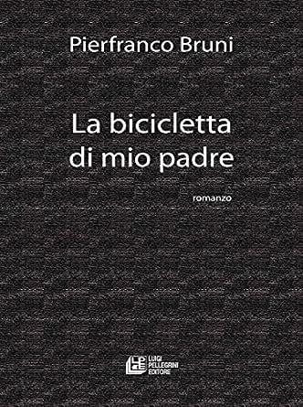 La Bicicletta di mio padre eBook: Pierfranco Bruni: Amazon.it...