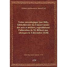 Notice nécrologique [sur Billy, bibliothècaire du Conservatoire des arts et métiers, reproduisant l'