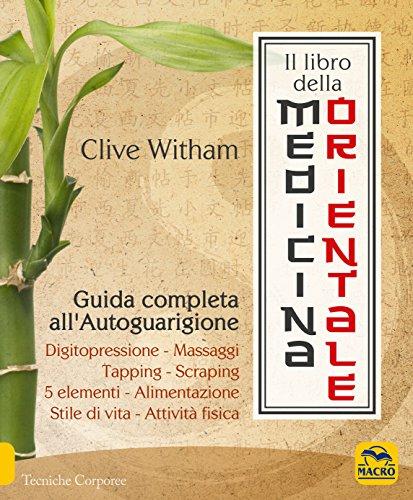 Il libro della medicina orientale. guida completa all'autoguarigione