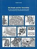 Die Stadt und ihr Grundriss: Zu Form und Geschichte der deutschen Stadt nach Entfestigung und Eisenbahnanschluss - Carsten Jonas
