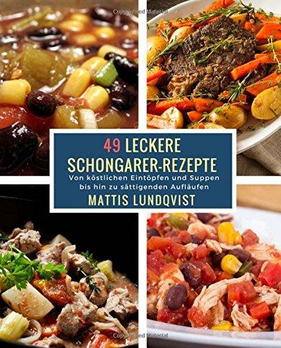 49 Leckere Schongarer-Rezepte: Von köstlichen Eintöpfen und Suppen bis hin zu sättigenden Aufläufen