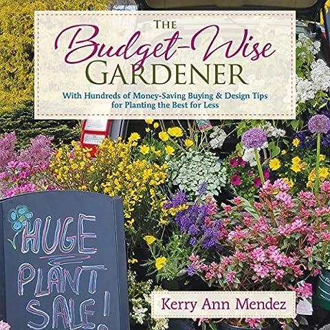 The Budget-Wise Gardener: With Hundreds of Money-Saving Buying & Design