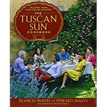 The Tuscan Sun Cookbook: Recipes from Our Italian Kitchen by Frances Mayes (2012-03-13)
