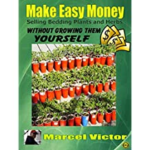 Make Easy Money Selling Bedding Plants and Herbs - without growing them yourself: Work from home and make money from gardening (English Edition)