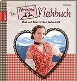 Das Alpenchic-Nähbuch: Mode und Accessoires im Trachten-Stil