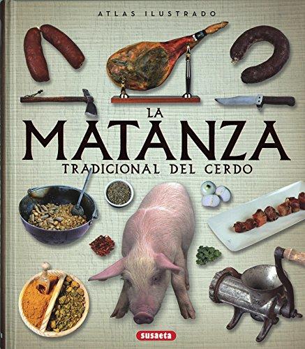atlas ilustrado de la matanza tradicional del cerdo por Susaeta Ediciones S A