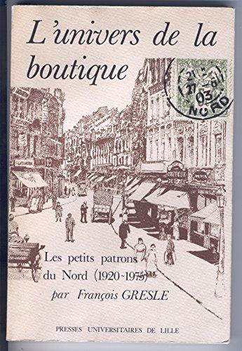 L'univers de la boutique. Famille et métier chez les petits patrons du Nord (1920-1975)