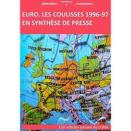 Euro : les coulisses en synthèse de presse: L'euro vu par la presse quotidienne économique 1996-97
