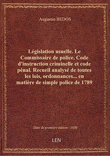 Législation usuelle. Le Commissaire de police. Code d'instruction criminelle et code pénal. Recueil