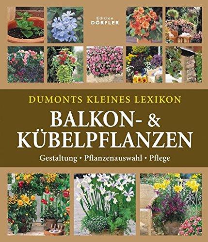 dumonts-kleines-lexikon-balkon-kubelpflanzen-gestaltung-pflanzenauswahl-pflege