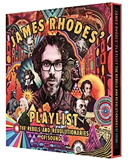 James Rhodes Playlist: The Rebels and Revolutionaries of Sound ...