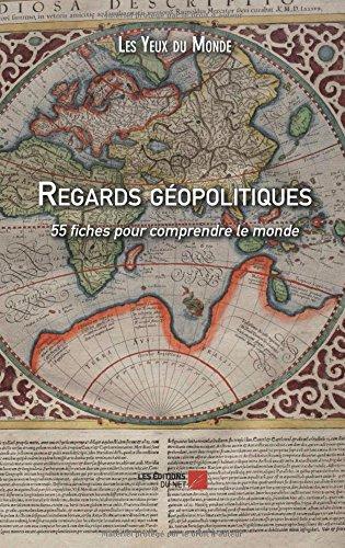 Regards géopolitiques - 55 fiches pour comprendre le monde par Les Yeux du Monde