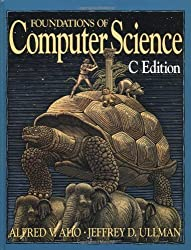 Foundations of Computer Science: C Edition (Principles of Computer Science Series) by Alfred V. Aho (1994-10-15)