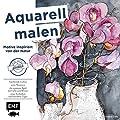 Aquarell malen - Motive inspiriert von der Natur: Mal dich glücklich