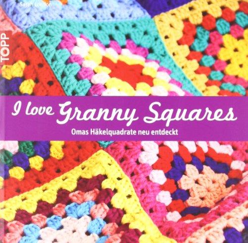 I love Granny Squares: Omas Häkelquadrate neu entdeckt (Granny Decke)