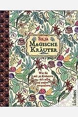 Magische Kräuter: Wie Sie mit 52 Kräutern sich selbst und andere verzaubern Taschenbuch