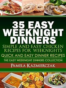 35 Easy Weeknight Dinners – Simple and Easy Chicken Recipes For Weeknights (Quick and Easy Dinner Recipes – The Easy Weeknight Dinners Collection Book 6) (English Edition) di [Kazmierczak, Pamela]