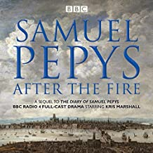 Samuel Pepys - After the Fire: BBC Radio 4 full-cast dramatisation