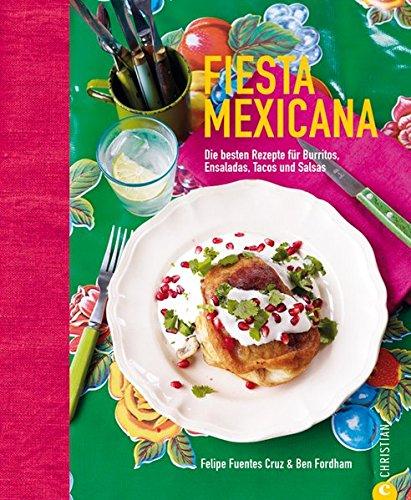 Fiesta Mexicana: Die besten Rezepte für Burritos, Ensaladas, Tacos und Salsas (Fiesta Getränk)