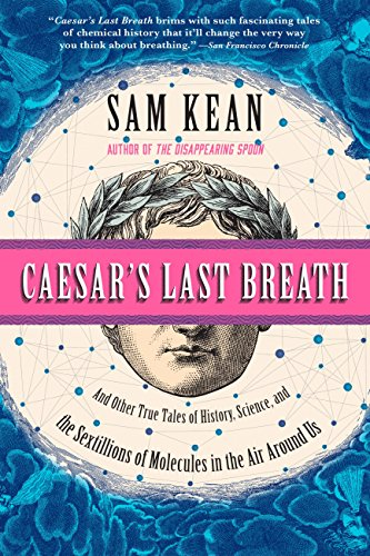 Caesar's Last Breath: Decoding the Secrets of the Air Around Us (English Edition) por Sam Kean